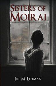 Sisters of Moirai by Jill Lehman