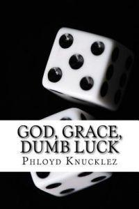 God, Grace, Dumb Luck by Phloyd Knucklez