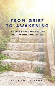 From Grief to Awakening by Steven Joseph
