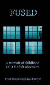 Review: Fused: A Memoir of Childhood OCD and Adult Obsession by Dr. James Manning