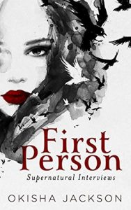 First Person: Supernatural Interviews by Okisha Jackson