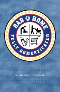 Dad@Home: Fully Domesticated by Gregory J. Tysowski