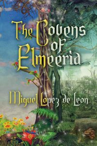 The Covens of Elmeeria by Miguel Lopez de Leon