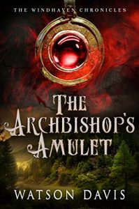 The Archbishop's Amulet: The Windhaven Chronicles by Watson Davis