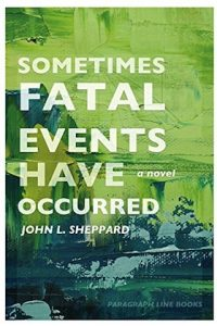 Sometimes Fatal Events Have Occurred by John L. Sheppard