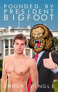 Pounded By President Bigfoot by Chuck Tingle