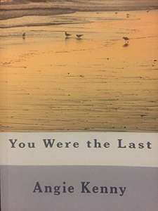 You Were The Last by Angie Kenny