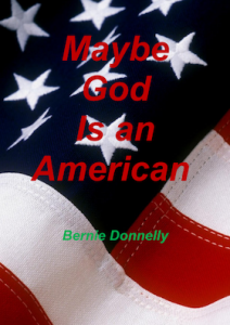 Maybe God Is An American by Bernie Donnelly
