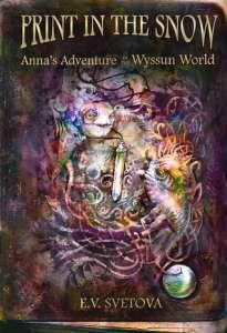 Print In The Snow: Anna's Adventure In The Wyssun World by E.V. Svetova