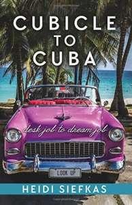 Cubicle to Cuba by Heidi Siefkas