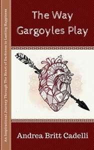 The Way Gargoyles Play by Andrea Britt Cadelli