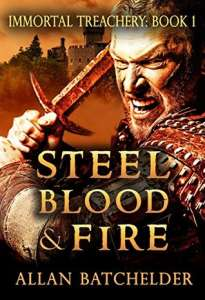 Steel, Blood and Fire (Immortal Treachery Book 1)