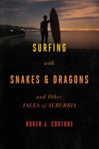 Surfing with Snakes and Dragons by Roger Couture