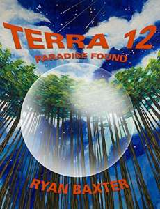 Terra 12: Paradise Found by Ryan Baxter