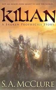 Kilian: A Broken Prophecies Story by S.A. McClure