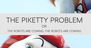 The Piketty Problem: or The Robots Are Coming, The Robots Are Coming by Garth Hallberg