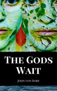 The Gods Wait by John von Dorf